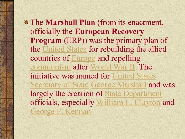 The Marshall Plan (from its enactment, officially the European Recovery Program (ERP)) was the