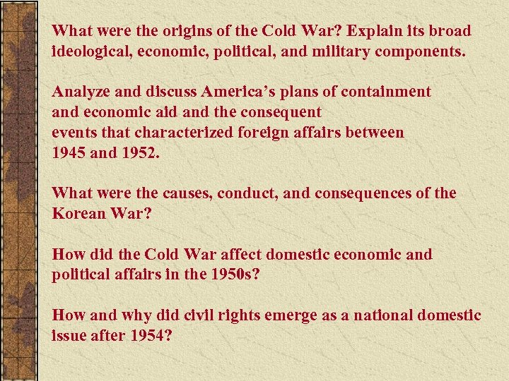 What were the origins of the Cold War? Explain its broad ideological, economic, political,