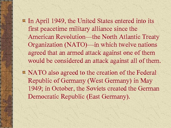 In April 1949, the United States entered into its first peacetime military alliance since