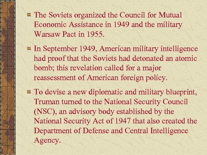 The Soviets organized the Council for Mutual Economic Assistance in 1949 and the military