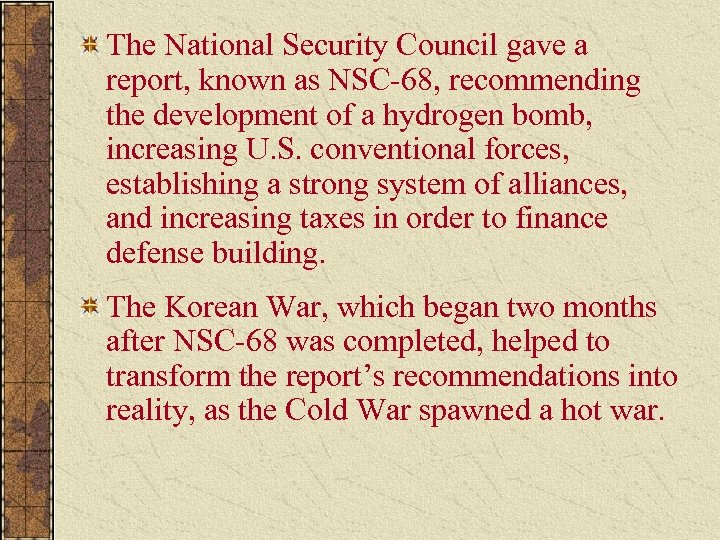 The National Security Council gave a report, known as NSC-68, recommending the development of