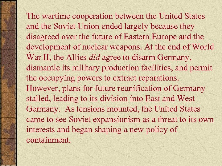 The wartime cooperation between the United States and the Soviet Union ended largely because