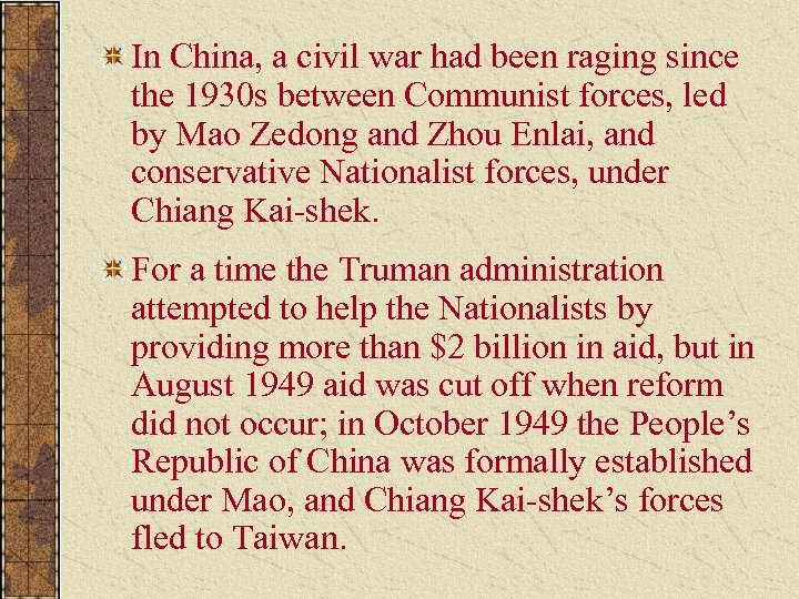 In China, a civil war had been raging since the 1930 s between Communist