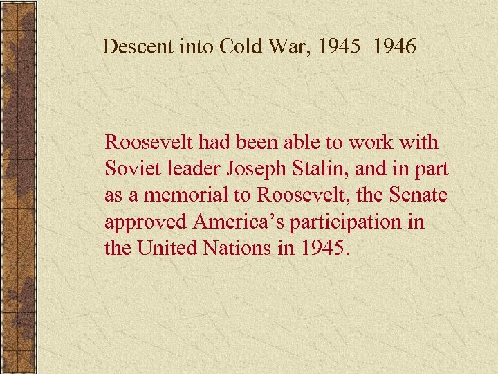 Descent into Cold War, 1945– 1946 Roosevelt had been able to work with Soviet