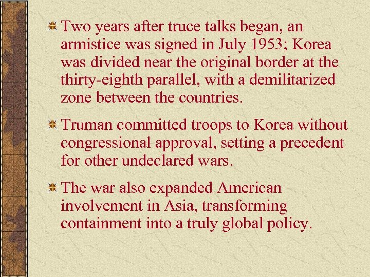 Two years after truce talks began, an armistice was signed in July 1953; Korea