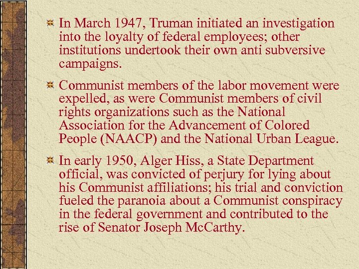 In March 1947, Truman initiated an investigation into the loyalty of federal employees; other