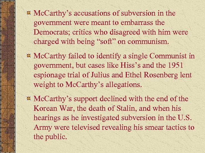 Mc. Carthy's accusations of subversion in the government were meant to embarrass the Democrats;