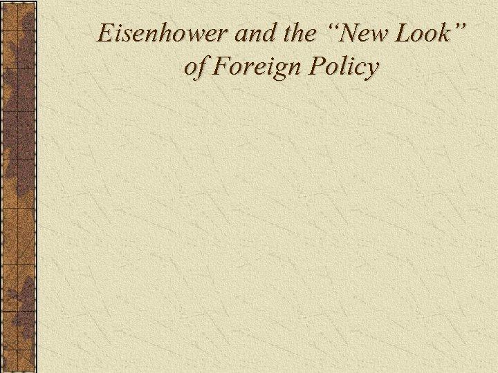 """Eisenhower and the """"New Look"""" of Foreign Policy"""