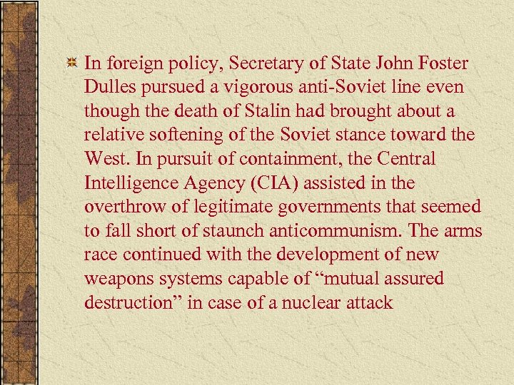 In foreign policy, Secretary of State John Foster Dulles pursued a vigorous anti-Soviet line