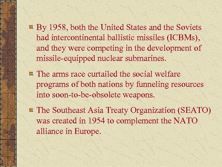 By 1958, both the United States and the Soviets had intercontinental ballistic missiles (ICBMs),