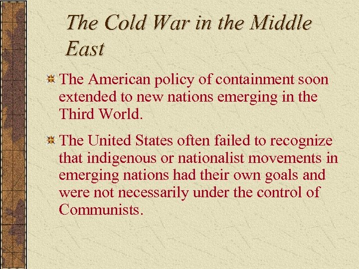 The Cold War in the Middle East The American policy of containment soon extended
