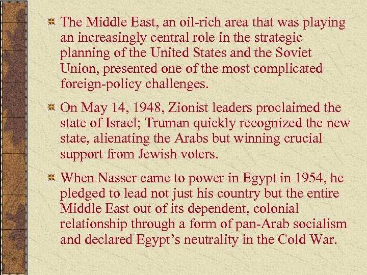 The Middle East, an oil-rich area that was playing an increasingly central role in