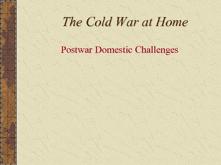 The Cold War at Home Postwar Domestic Challenges