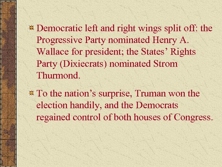 Democratic left and right wings split off: the Progressive Party nominated Henry A. Wallace