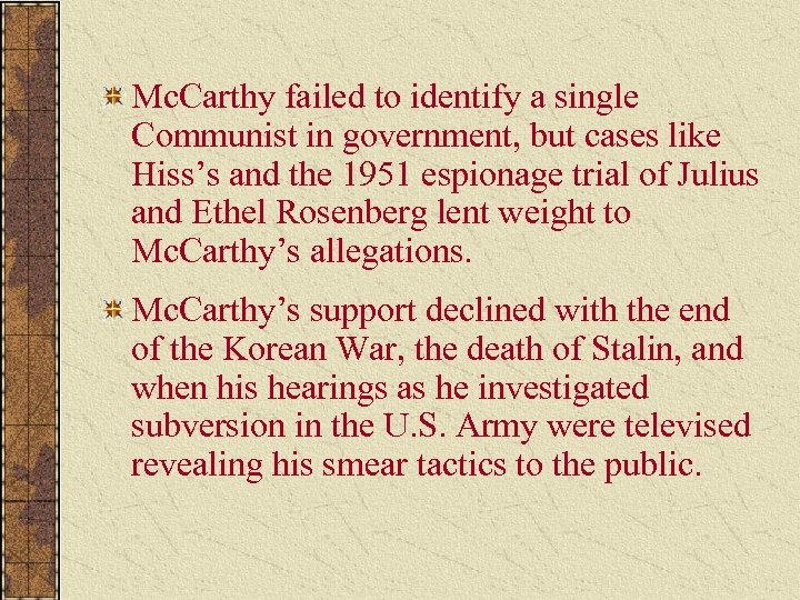 Mc. Carthy failed to identify a single Communist in government, but cases like Hiss's