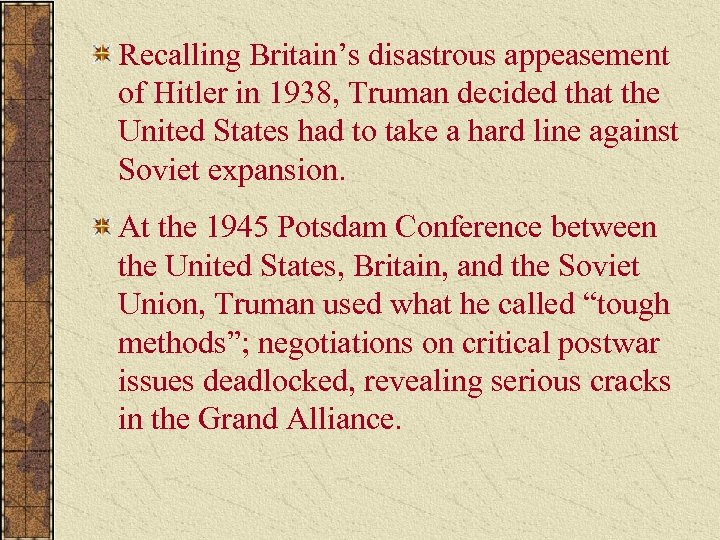 Recalling Britain's disastrous appeasement of Hitler in 1938, Truman decided that the United States