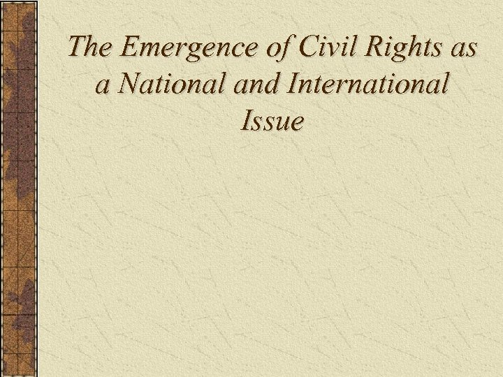 The Emergence of Civil Rights as a National and International Issue
