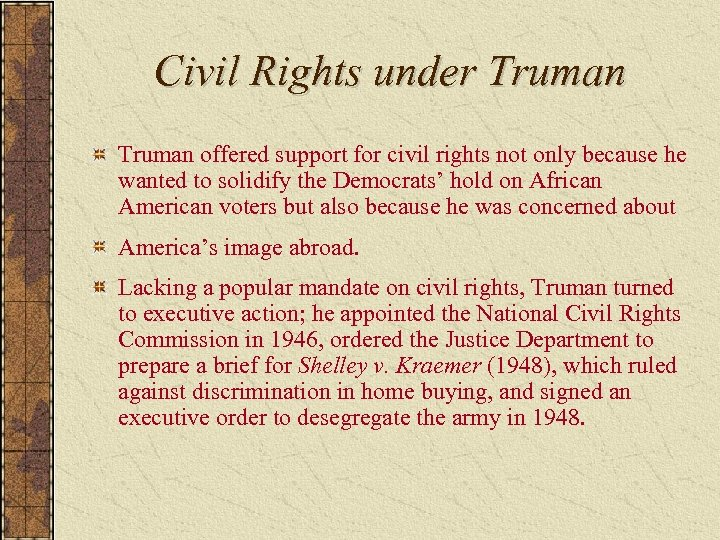 Civil Rights under Truman offered support for civil rights not only because he wanted