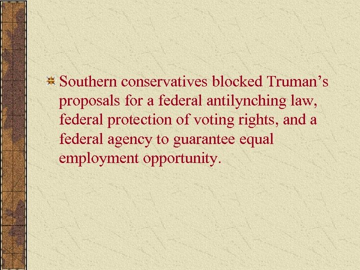 Southern conservatives blocked Truman's proposals for a federal antilynching law, federal protection of voting