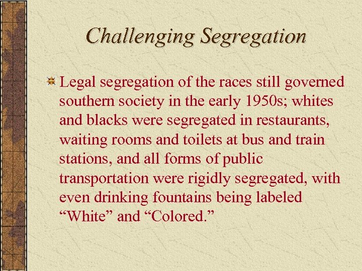 Challenging Segregation Legal segregation of the races still governed southern society in the early