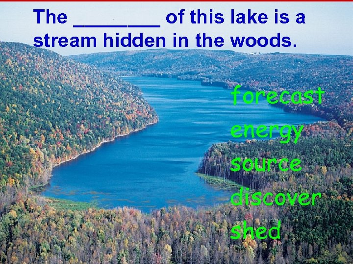 The ____ of this lake is a stream hidden in the woods. forecast energy