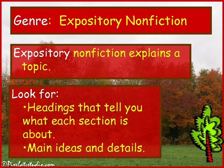 Genre: Expository Nonfiction Expository nonfiction explains a topic. Look for: • Headings that tell