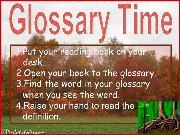 1. Put your reading book on your desk. 2. Open your book to the