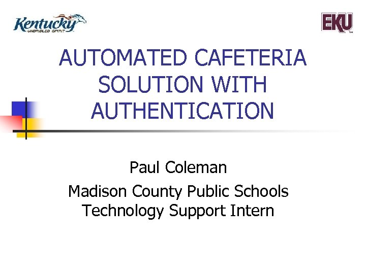 AUTOMATED CAFETERIA SOLUTION WITH AUTHENTICATION Paul Coleman Madison County Public Schools Technology Support Intern