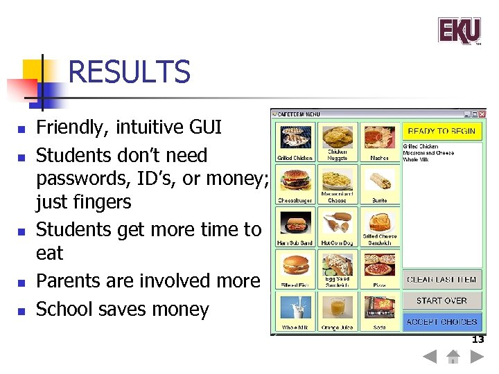 RESULTS n n n Friendly, intuitive GUI Students don't need passwords, ID's, or money;