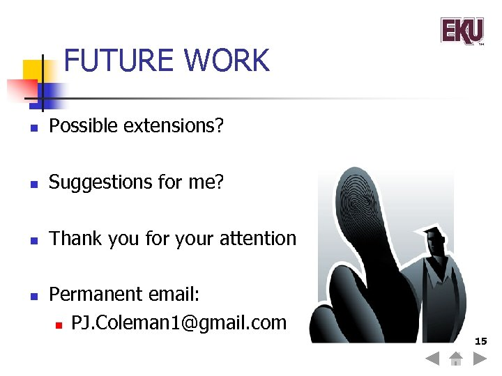 FUTURE WORK n Possible extensions? n Suggestions for me? n Thank you for your