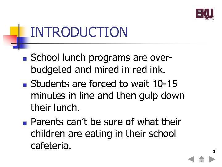 INTRODUCTION n n n School lunch programs are overbudgeted and mired ink. Students are