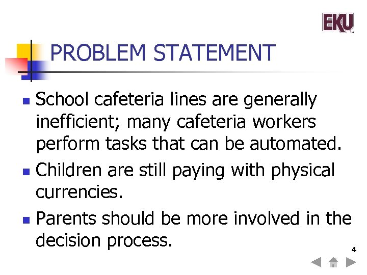 PROBLEM STATEMENT School cafeteria lines are generally inefficient; many cafeteria workers perform tasks that