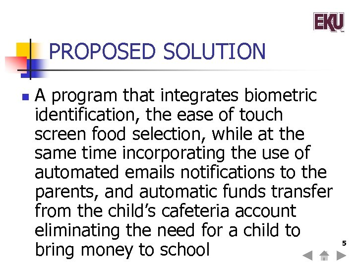 PROPOSED SOLUTION n A program that integrates biometric identification, the ease of touch screen