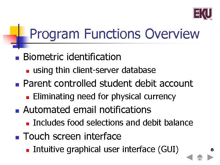 Program Functions Overview n Biometric identification n n Parent controlled student debit account n