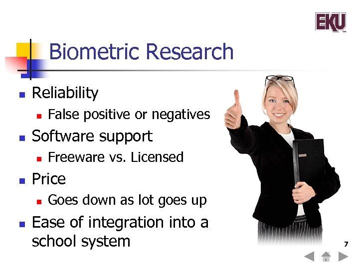 Biometric Research n Reliability n n Software support n n Freeware vs. Licensed Price