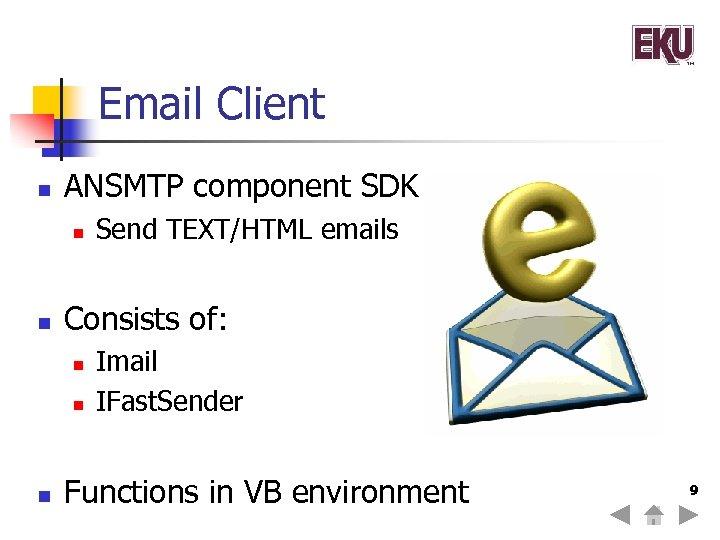 Email Client n ANSMTP component SDK n n Consists of: n n n Send