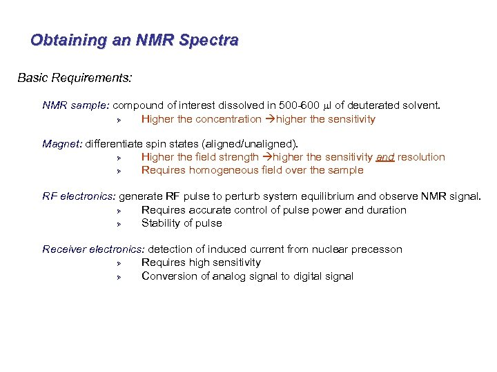 Obtaining an NMR Spectra Basic Requirements: NMR sample: compound of interest dissolved in 500