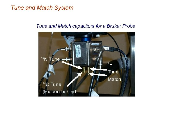 Tune and Match System Tune and Match capacitors for a Bruker Probe