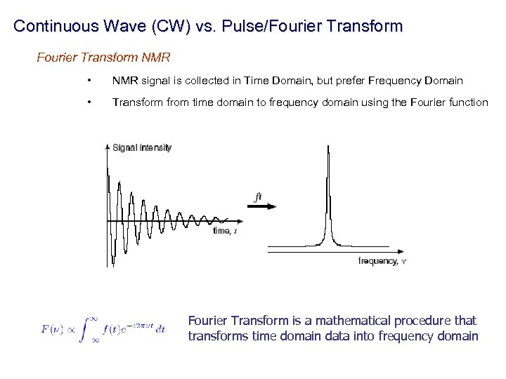 Continuous Wave (CW) vs. Pulse/Fourier Transform NMR • NMR signal is collected in Time