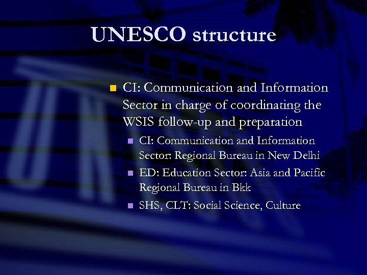 UNESCO structure n CI: Communication and Information Sector in charge of coordinating the WSIS