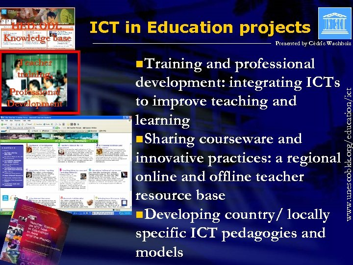 Teacher training, Professional Development ICT in Education projects Presented by Cédric Wachholz n. Training