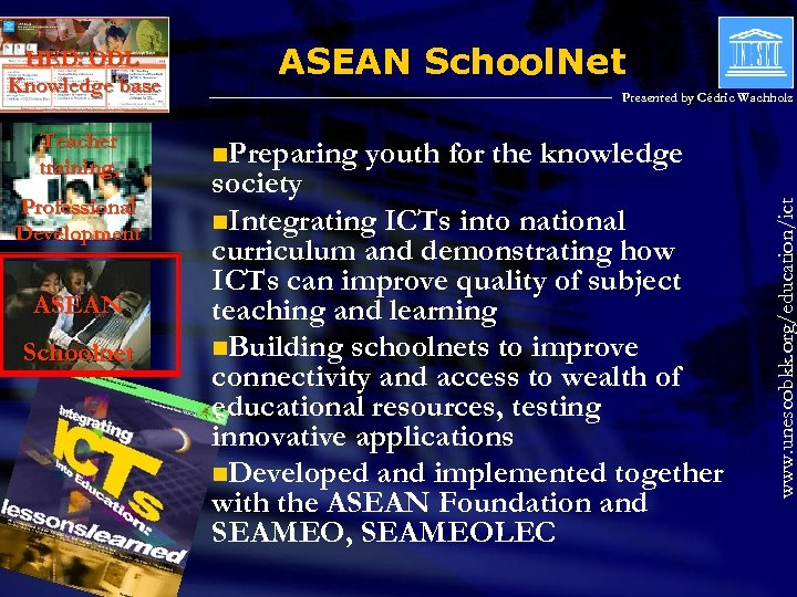 Teacher training, Professional Development ASEAN Schoolnet ASEAN School. Net Presented by Cédric Wachholz n.