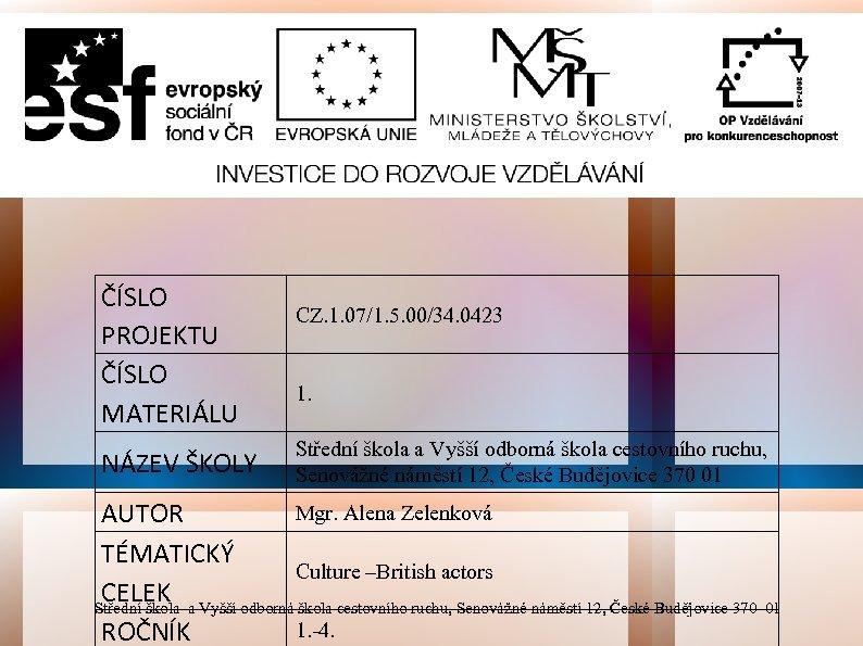 ČÍSLO PROJEKTU ČÍSLO MATERIÁLU NÁZEV ŠKOLY CZ. 1. 07/1. 5. 00/34. 0423 1. Střední
