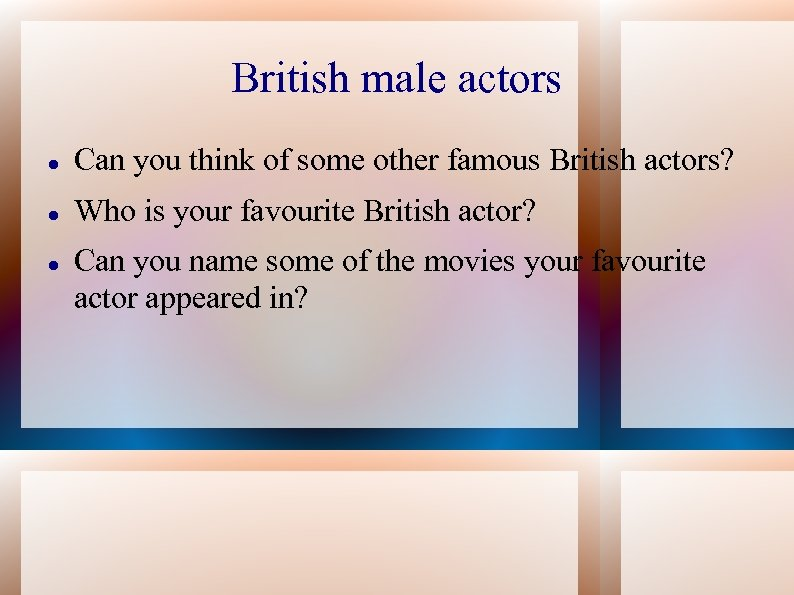 British male actors Can you think of some other famous British actors? Who is