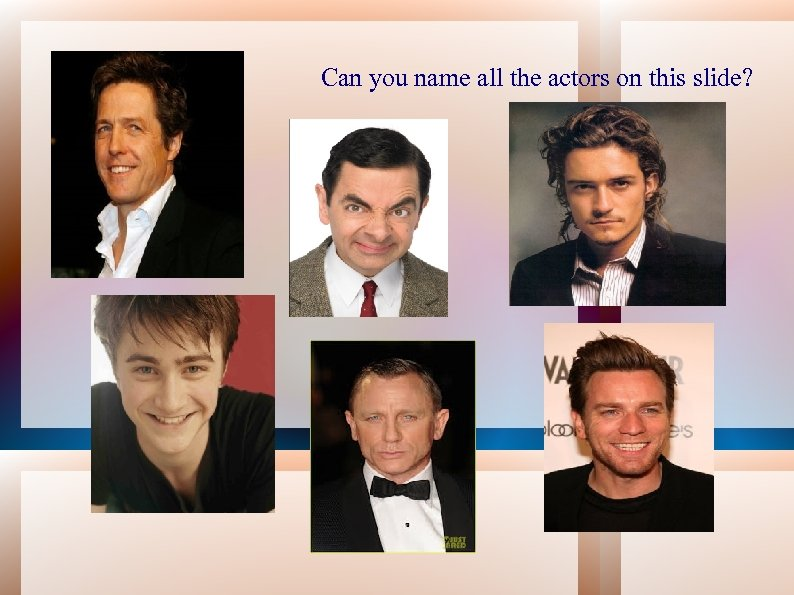 Can you name all the actors on this slide?