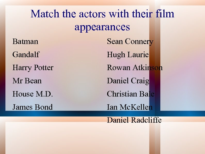 Match the actors with their film appearances Batman Sean Connery Gandalf Hugh Laurie Harry