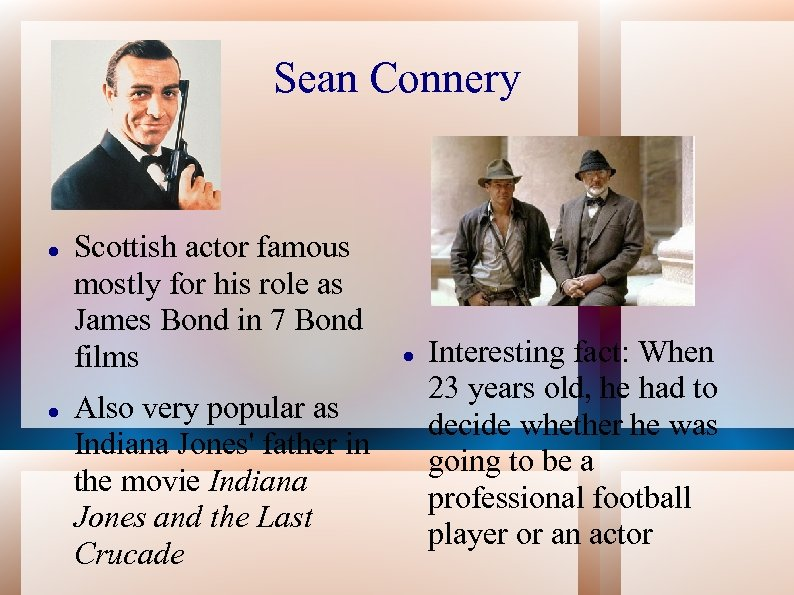 Sean Connery Scottish actor famous mostly for his role as James Bond in 7