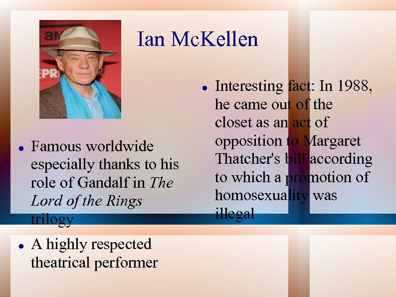Ian Mc. Kellen Famous worldwide especially thanks to his role of Gandalf in The