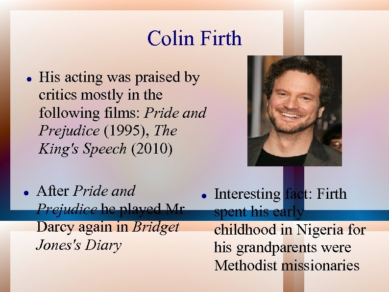 Colin Firth His acting was praised by critics mostly in the following films: Pride