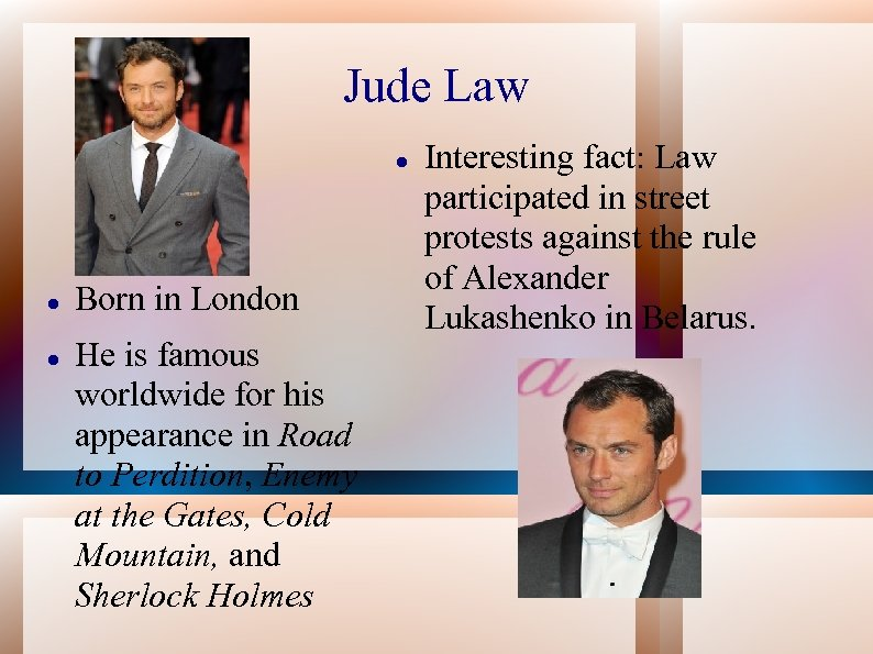 Jude Law Born in London He is famous worldwide for his appearance in Road
